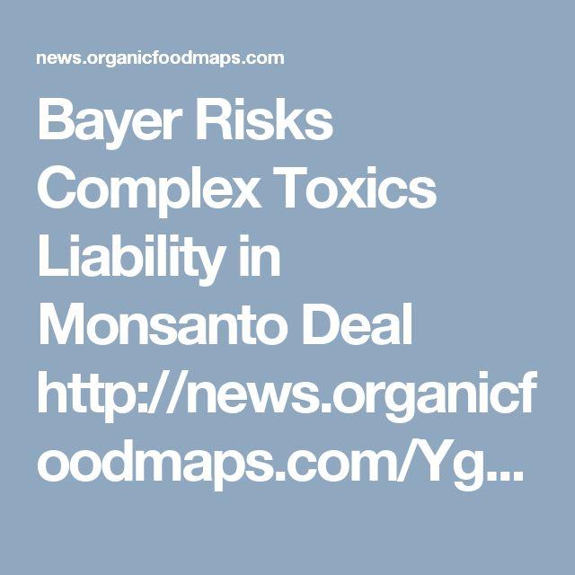 Bayer Risks Complex Toxics Liability in Monsanto Deal http://news.organicfoodmaps.com/Yg  More news http://organicfoodreport.com  #news #organic #food #gmo