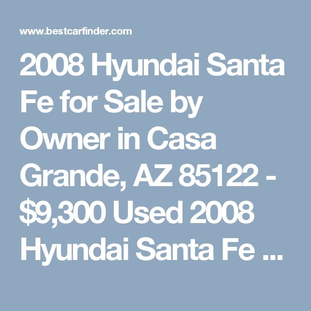 2008 Hyundai Santa Fe for Sale by Owner in Casa Grande, AZ 85122 - $9,300 Used 2008 Hyundai Santa Fe for sale by owner with 119,700 miles for $9,300 in Casa Grande, AZ Listing 55746067 (VIN 5NMSH13EX8H186155) - Best Car Finder
