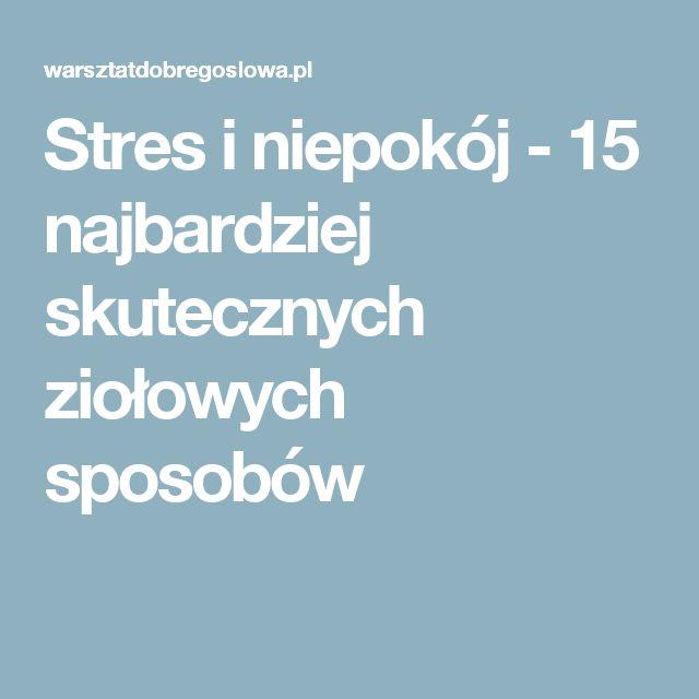 Stres i niepokój - 15 najbardziej skutecznych ziołowych sposobów