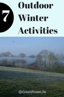 A Green and Rosie Life: Weekly Green Tips #31 - 7 ways to tempt you outside in winter