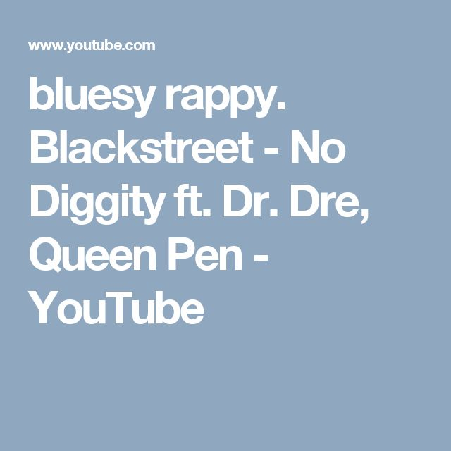 bluesy rappy. Blackstreet - No Diggity ft. Dr. Dre, Queen Pen - YouTube
