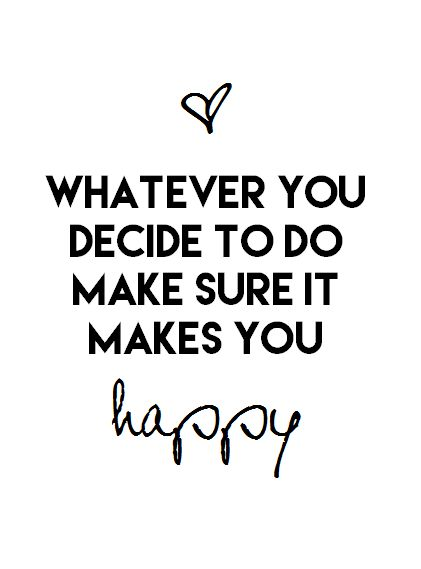 ♡Whatever you decide to do make sure it makes you happy