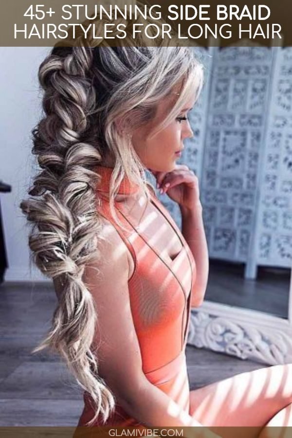 45 Stunning Side Braid Hairstyles For Long Hair