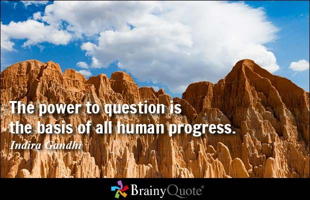 The power to question is the basis of all human progress. - Indira Gandhi