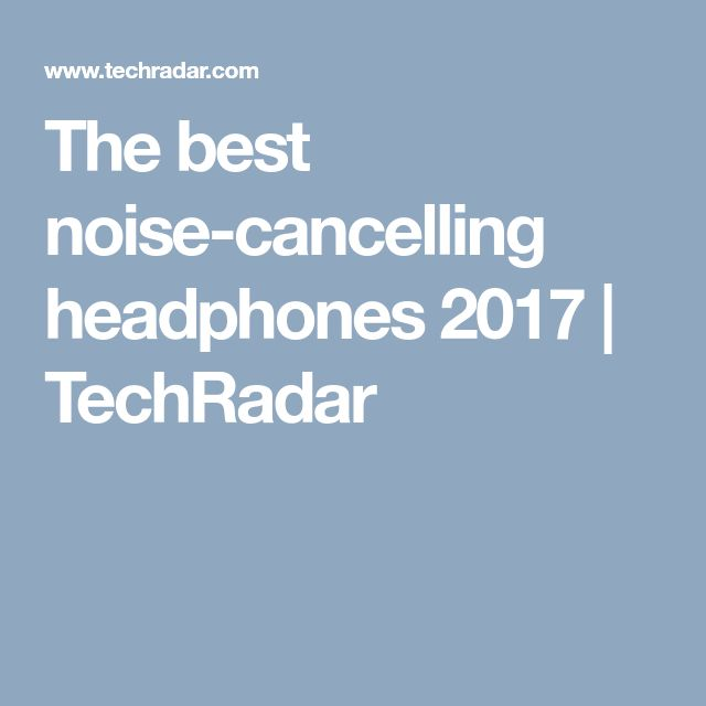 The best noise-cancelling headphones 2017 | TechRadar