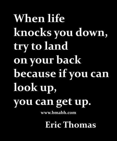 When life knocks you down, try to land on your back because if you can look up, you can get up. - BMABH.COM