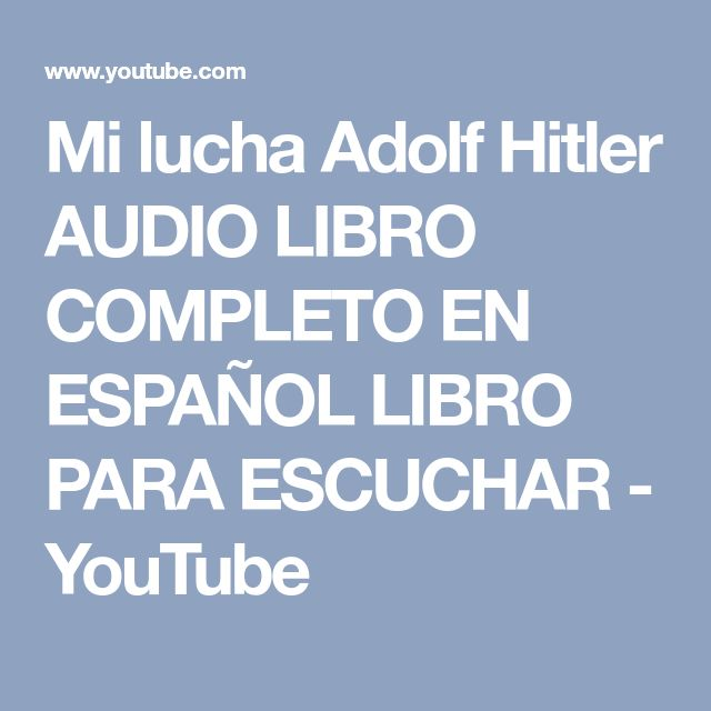 Mi lucha Adolf Hitler AUDIO LIBRO COMPLETO EN ESPAÑOL LIBRO PARA ESCUCHAR - YouTube