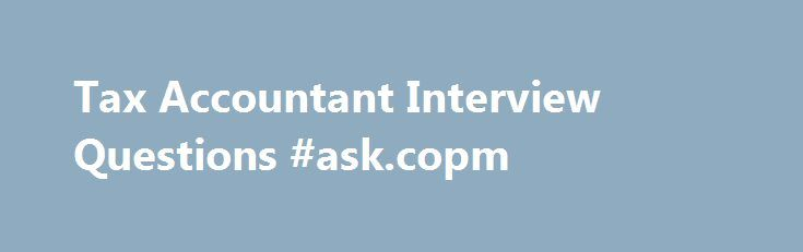 Tax Accountant Interview Questions #ask.copm http://ask.remmont.com/tax-accountant-interview-questions-ask-copm/  #ask a tax question # Answers Title: Corporate Accountant Company: Empire Corporation of Tennessee, Inc. (Corporate Accountant at Empire Corporation of Tennessee, Inc. ) | Nov 29, 2012 Gary – I was originally hired to be a Corporate Tax Accountant,…Continue Reading