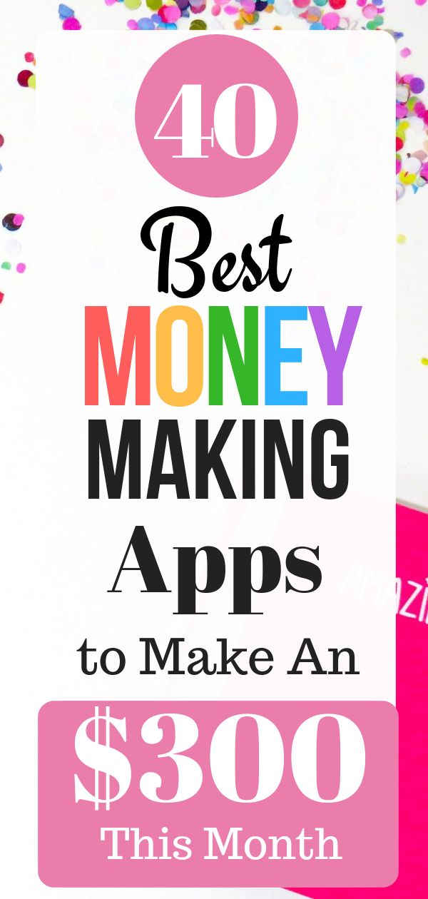 40 Best Money Making Apps to Make An $300 This Month – Make Money Ideas