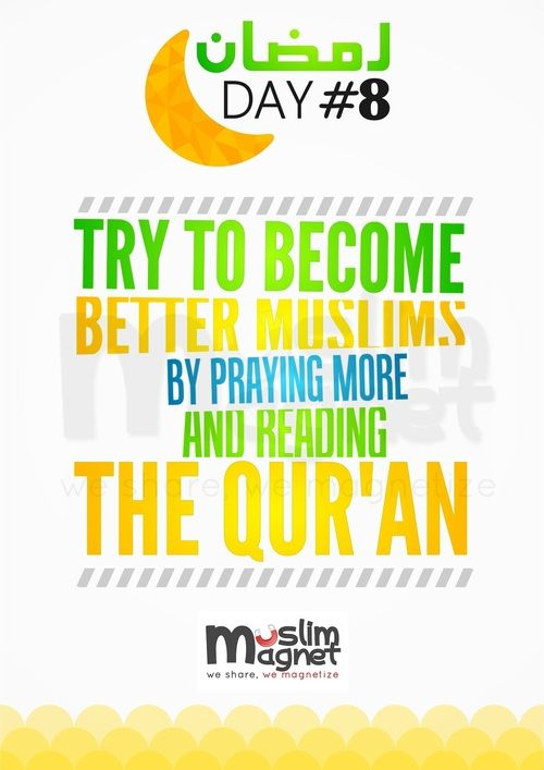 """""""Try to become better muslims by praying more and reading the Qur'an"""" ~ Ramadhan day #8 ."""