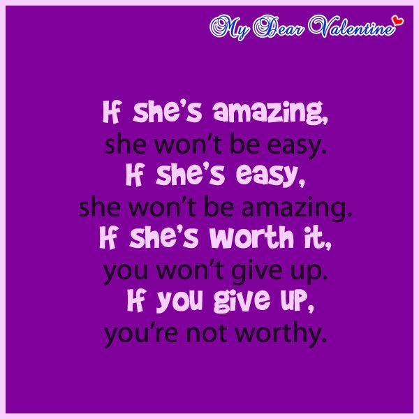 She Gave Up On You Quotes: If She's Amazing, She Won't Be Easy. If She's Easy, She