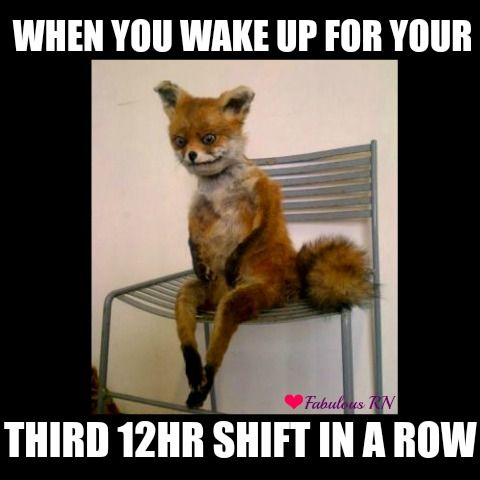 When you wake up for your third 12hr shift in a row. Me right now. Back for a fourth tonight