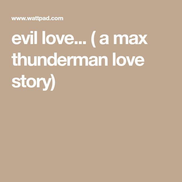 evil love... ( a max thunderman love story)