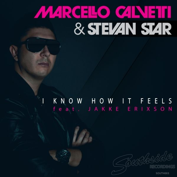 Label Worx Release of the Day - Marcello Calvetti & Stevan Star feat. Jakke Erixson : I Know How It Feels [Southside Recordings]