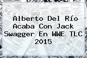 http://tecnoautos.com/wp-content/uploads/imagenes/tendencias/thumbs/alberto-del-rio-acaba-con-jack-swagger-en-wwe-tlc-2015.jpg WWE TLC 2015. Alberto del Río acaba con Jack Swagger en WWE TLC 2015, Enlaces, Imágenes, Videos y Tweets - http://tecnoautos.com/actualidad/wwe-tlc-2015-alberto-del-rio-acaba-con-jack-swagger-en-wwe-tlc-2015/