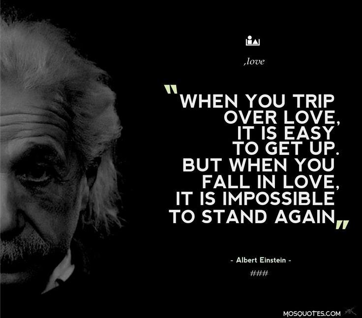 Love Quotes Einstein: Albert Einstein Love Quotes When You Trip Over Love It Is