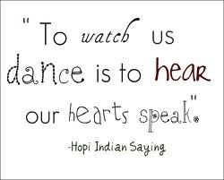 Watch us dance: Dancers Life, Elegant Dance, Indian Sayings, Dance Quotes, My Heart, Heart Speaking, Hopi Indian, Watches, Dance 3