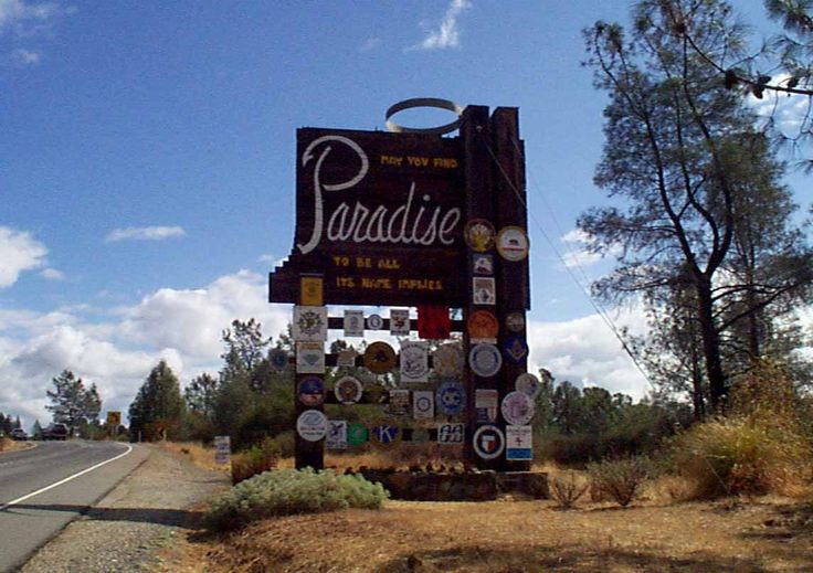 Paradise, California, Welcome Sign.  This is my home!  The sign says:  May you find Paradise to be all its name implies. (Rhian)