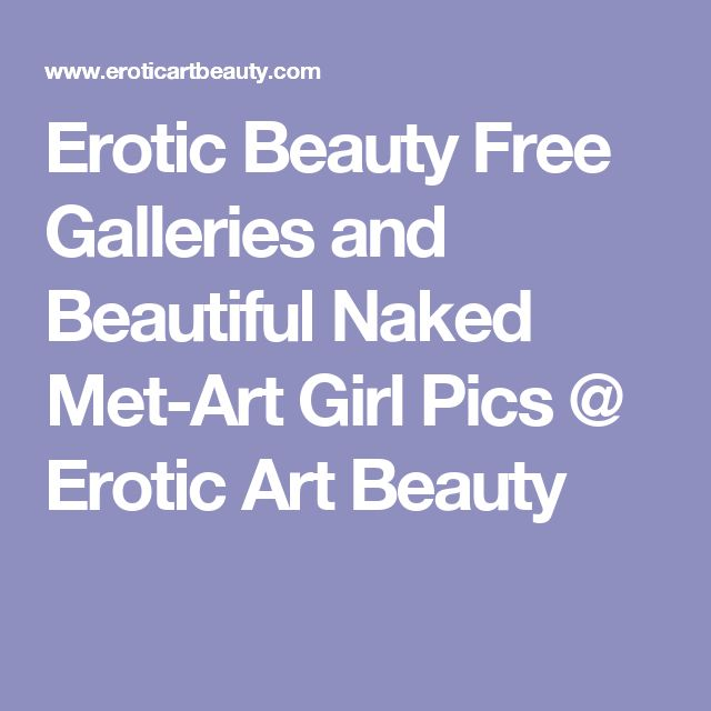 Erotic Beauty Free Galleries and Beautiful Naked Met-Art Girl Pics @ Erotic Art Beauty