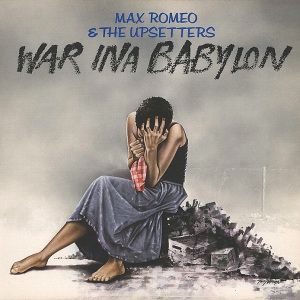 All The Time I Was Listening To My Own Wall of Sound: Max Romeo & The Upsetters - War Ina Babylon
