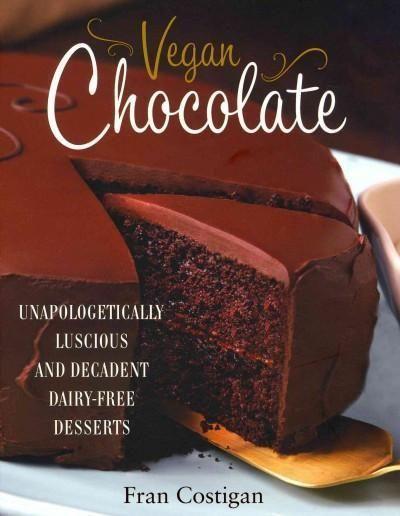 Vegan Chocolate: Unapologetically Luscious and Decadent Dairy-Free Desserts #VeganDesserts