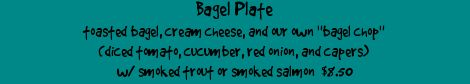Had a great bagel plate in Acadia at Cafe This Way that we want to recreate sometime -- came with a toasted bagel; cream cheese; a salsa of diced tomatoes, cucumbers, red onions, and capers; and smoked trout or smoked salmon.