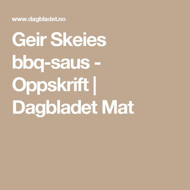 Geir Skeies bbq-saus - Oppskrift   Dagbladet Mat