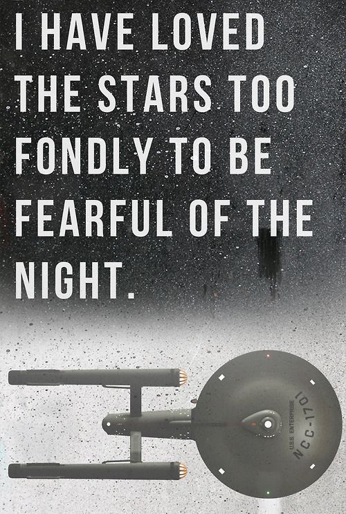 I have loved the stars too fondly to be fearful of the night. Star Trek edition.