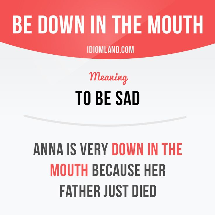 """""""Be down in the mouth"""" means """"to be sad"""". Anna is very down in the mouth because her father just died. #idiom #idioms #slang #saying #sayings #phrase #phrases #expression #expressions #english #englishlanguage #learnenglish #studyenglish #language #vocabulary #efl #esl #tesl #tefl #toefl #ielts #toeic"""
