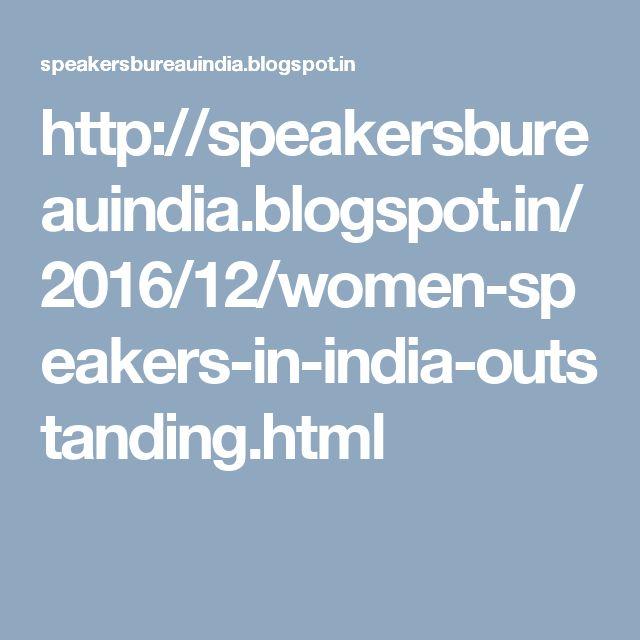 http://speakersbureauindia.blogspot.in/2016/12/women-speakers-in-india-outstanding.html