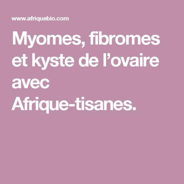 Myomes,  fibromes et kyste de l'ovaire avec Afrique-tisanes.
