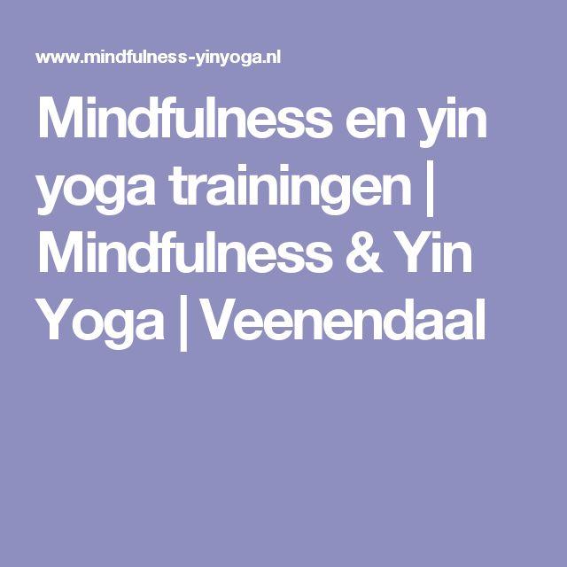 Mindfulness en yin yoga trainingen | Mindfulness & Yin Yoga | Veenendaal