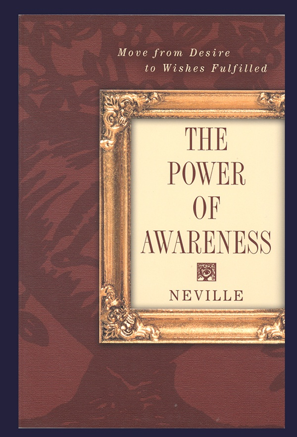 Neville shows us that within our awareness lies the key to understanding reality.