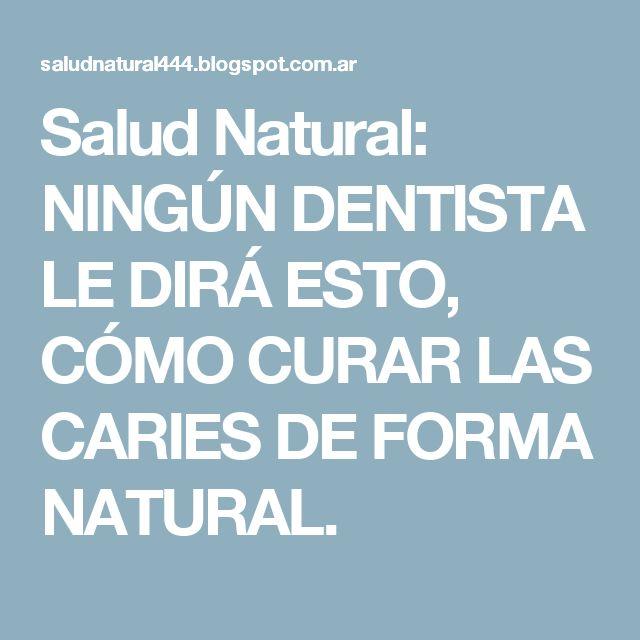 Salud Natural: NINGÚN DENTISTA LE DIRÁ ESTO, CÓMO CURAR LAS CARIES DE FORMA NATURAL.
