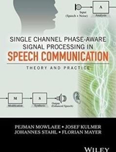 Single Channel Phase-Aware Signal Processing in Speech Communication: Theory and Practice free download by Pejman Mowlaee Josef Kulmer Johannes Stahl Florian Mayer ISBN: 9781119238812 with BooksBob. Fast and free eBooks download.  The post Single Channel Phase-Aware Signal Processing in Speech Communication: Theory and Practice Free Download appeared first on Booksbob.com.