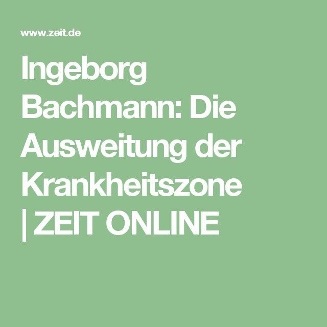 Ingeborg Bachmann: Die Ausweitung der Krankheitszone  ZEIT ONLINE