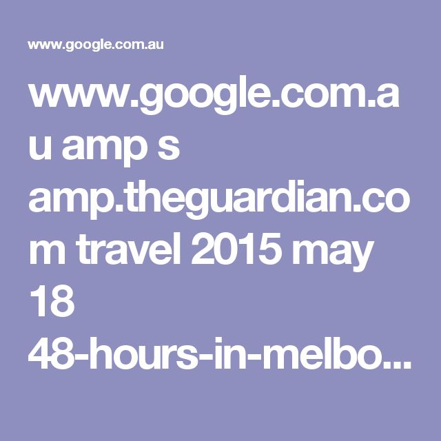 www.google.com.au amp s amp.theguardian.com travel 2015 may 18 48-hours-in-melbourne-what-to-do-where-to-go