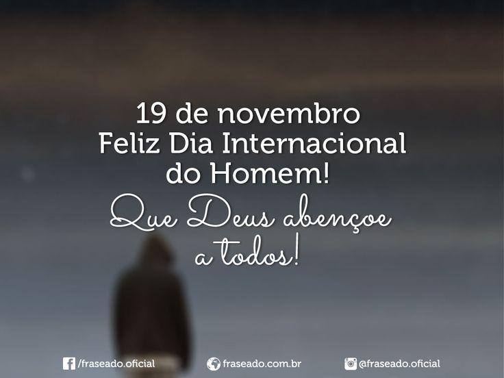 19 de novembro. Feliz Dia Internacional do Homem! Que Deus abençoe a todos!