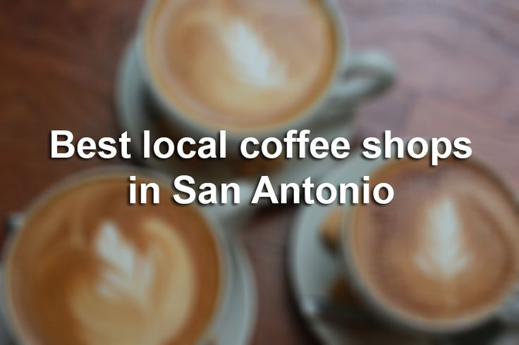 Here are the best places to get a cup of coffee in San Antonio