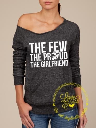 #USMC #military #veterans The few the proud the girlfriend USMC slouch sweater - www.HireAVeteran.com