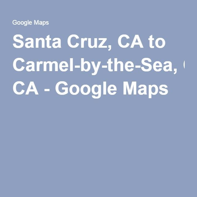 Santa Cruz, CA to Carmel-by-the-Sea, CA - Google Maps