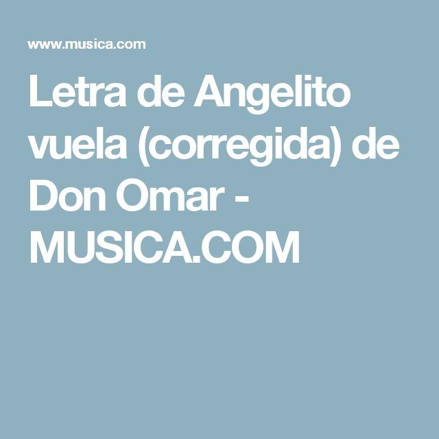 Letra de Angelito vuela (corregida) de Don Omar - MUSICA.COM