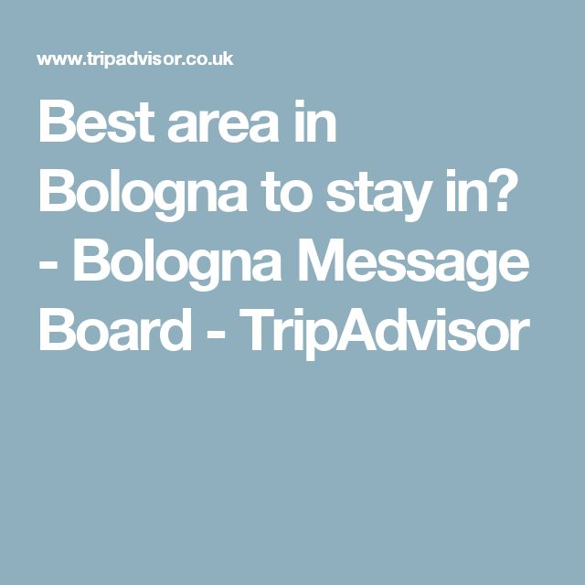 Best area in Bologna to stay in? - Bologna Message Board - TripAdvisor