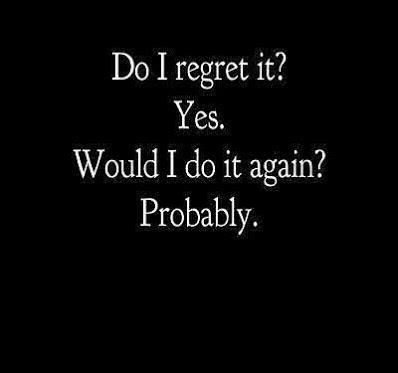 Do I regret it? Yes. Would I do it again? Probably. (humor,