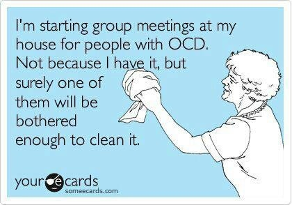 I don't think I know anyone with OCD but if any of my friends on here have it, please feel free to visit my house.