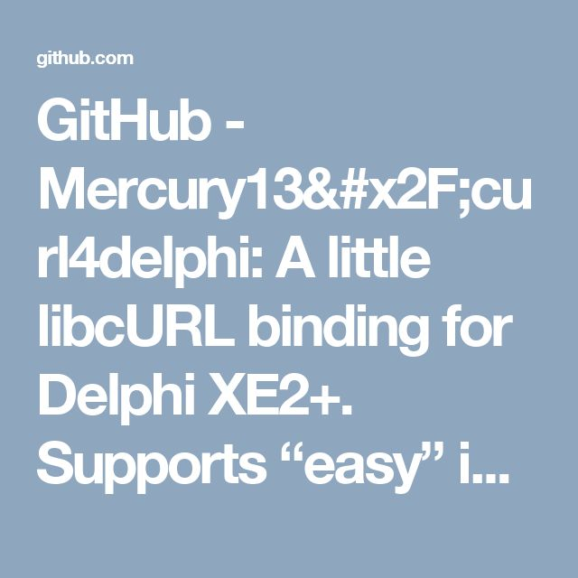 "GitHub - Mercury13/curl4delphi: A little libcURL binding for Delphi XE2+. Supports ""easy"" interface only. See wiki for more documentation."