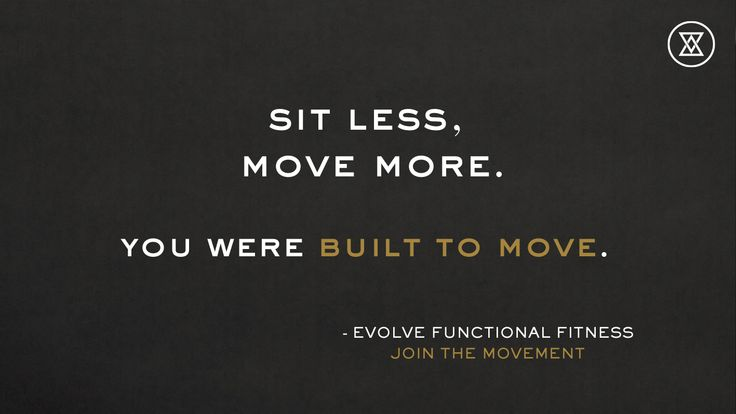 Sit Less, Move More. Join the Movement http://evolvefunctionalfitness.com #inspiration #builttomove