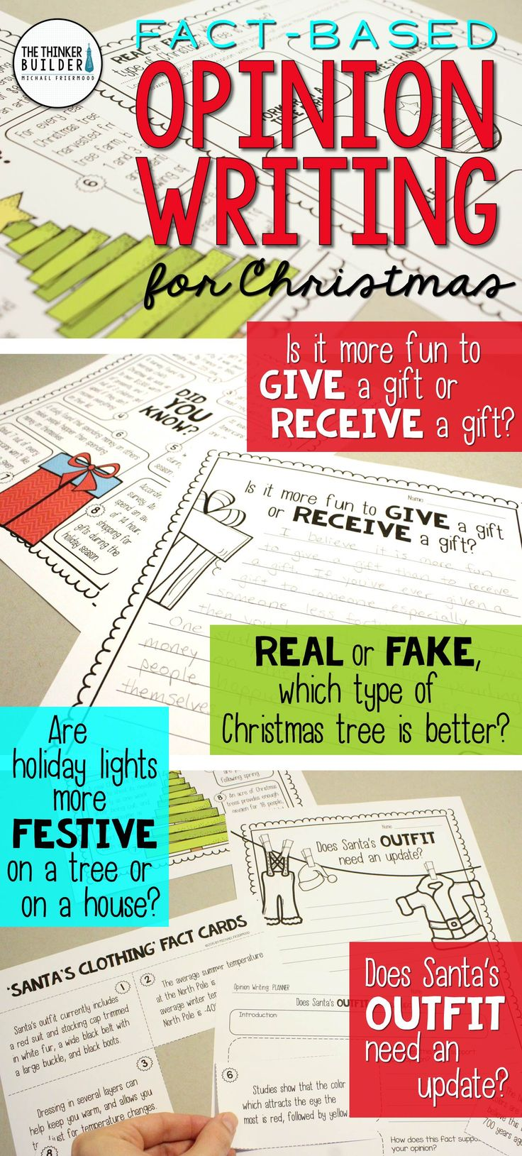 "Opinion writing for Christmas! Full lessons, each focused around one of 4 engaging questions, like, ""Is it more fun to give a gift or receive a gift?"" Carefully chosen facts included for students to analyze, discuss, and use to support their opinions. Complete with lesson plans, printables, and extensions. Gr 2-5 ($) Or see the Full-Year Bundle here: https://www.teacherspayteachers.com/Product/Fact-Based-Opinion-Writing-BUNDLE-2480913"