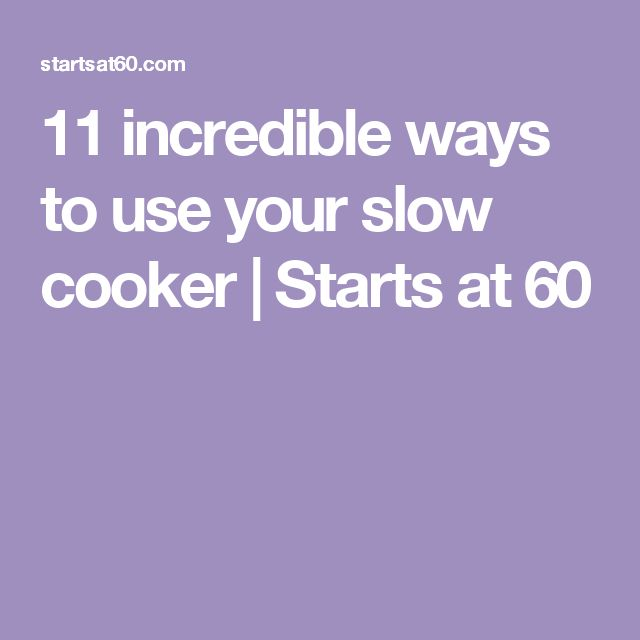 11 incredible ways to use your slow cooker | Starts at 60