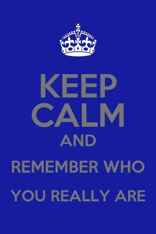Keep calm and remember who you really are. Abraham Hicks